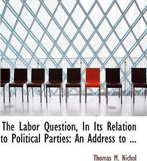 The Labor Question, in Its Relation to Political Parties