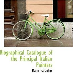Biographical Catalogue of the Principal Italian Painters