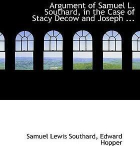 Argument of Samuel L. Southard, in the Case of Stacy Decow and Joseph ...