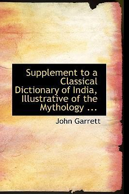 Supplement to a Classical Dictionary of India, Illustrative of the Mythology ...