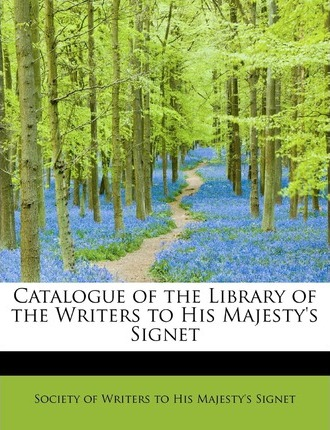 Catalogue of the Library of the Writers to His Majesty's Signet