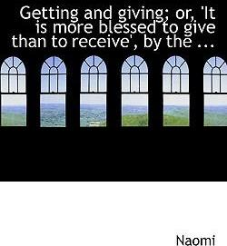 Getting and Giving; Or, 'it Is More Blessed to Give Than to Receive', by the ...
