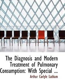 The Diagnosis and Modern Treatment of Pulmonary Consumption