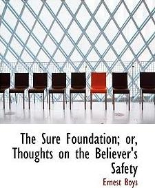 The Sure Foundation; Or, Thoughts on the Believer's Safety