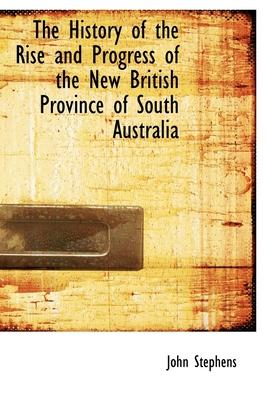 The History of the Rise and Progress of the New British Province of South Australia