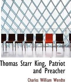 Thomas Starr King, Patriot and Preacher