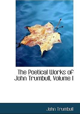 The Poetical Works of John Trumbull, Volume I