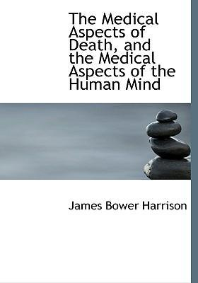 The Medical Aspects of Death, and the Medical Aspects of the Human Mind