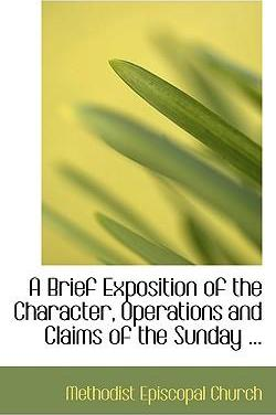 A Brief Exposition of the Character, Operations and Claims of the Sunday ...