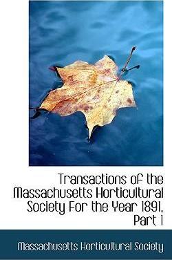 Transactions of the Massachusetts Horticultural Society for the Year 1891, Part 1