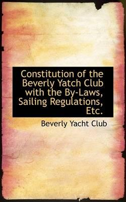Constitution of the Beverly Yatch Club with the By-Laws, Sailing Regulations, Etc.