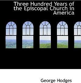 Three Hundred Years of the Episcopal Church in America