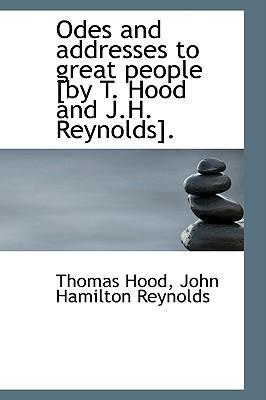 Odes and Addresses to Great People [By T. Hood and J.H. Reynolds].