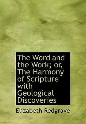 The Word and the Work; Or, the Harmony of Scripture with Geological Discoveries