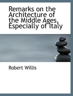 Remarks on the Architecture of the Middle Ages, Especially of Italy