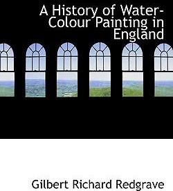 A History of Water-Colour Painting in England