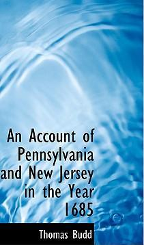 An Account of Pennsylvania and New Jersey in the Year 1685