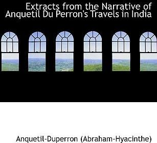 Extracts from the Narrative of Anquetil Du Perron's Travels in India