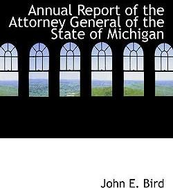 Annual Report of the Attorney General of the State of Michigan