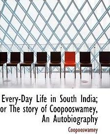 Every-Day Life in South India; Or the Story of Coopooswamey, an Autobiography