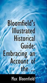 Bloomfield's Illustrated Historical Guide