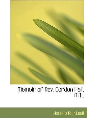 Memoir of REV. Gordon Hall, A.M.