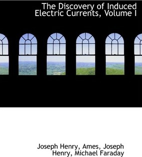 The Discovery of Induced Electric Currents, Volume I