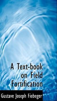 A Text-Book on Field Fortification