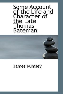 Some Account of the Life and Character of the Late Thomas Bateman