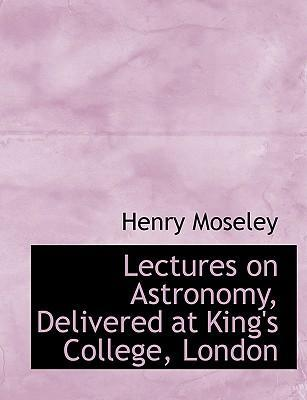 Lectures on Astronomy, Delivered at King's College, London