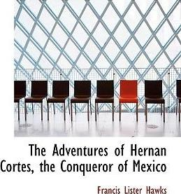 The Adventures of Hernan Cortes, the Conqueror of Mexico
