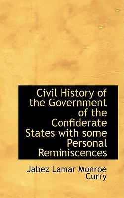 Civil History of the Government of the Confiderate States with Some Personal Reminiscences