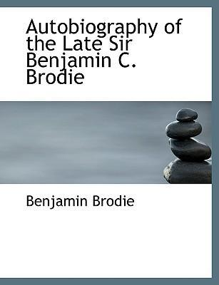 Autobiography of the Late Sir Benjamin C. Brodie