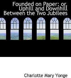Founded on Paper; Or, Uphill and Downhill Between the Two Jubilees
