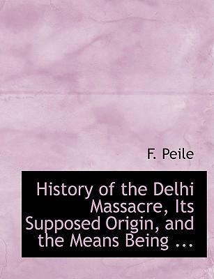History of the Delhi Massacre, Its Supposed Origin, and the Means Being ...