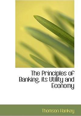 The Principles of Banking, Its Utility and Economy