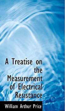 A Treatise on the Measurement of Electrical Resistance