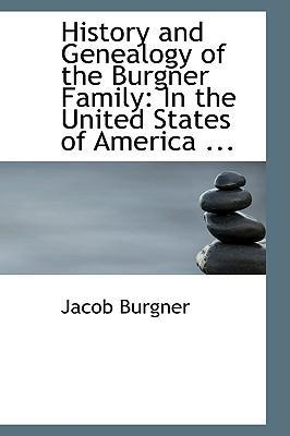 History and Genealogy of the Burgner Family