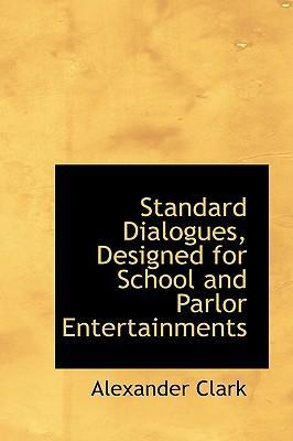 Standard Dialogues, Designed for School and Parlor Entertainments