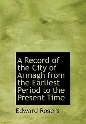 A Record of the City of Armagh from the Earliest Period to the Present Time