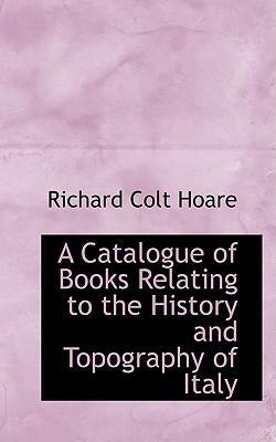 A Catalogue of Books Relating to the History and Topography of Italy