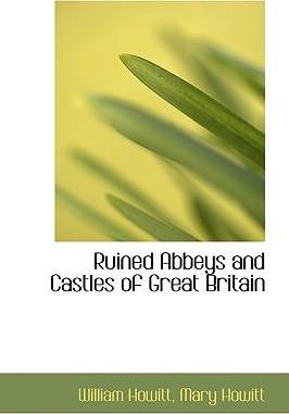 Ruined Abbeys and Castles of Great Britain