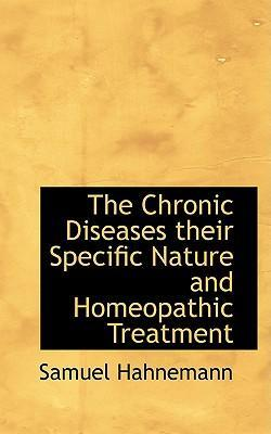 The Chronic Diseases Their Specific Nature and Homeopathic Treatment