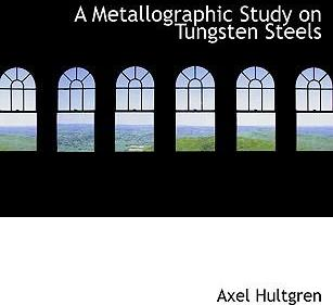 A Metallographic Study on Tungsten Steels