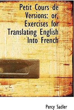 Petit Cours de Versions; Or, Exercises for Translating English Into French.