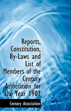 Reports, Constitution, By-Laws and List of Members of the Century Association for the Year 1903