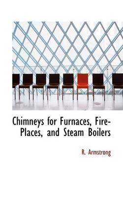 Chimneys for Furnaces, Fire Places, and Steam Boilers