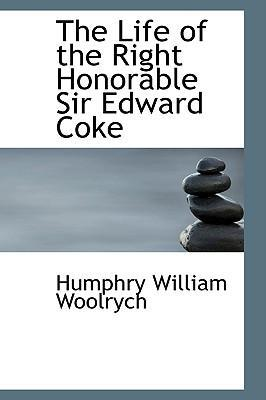 The Life of the Right Honorable Sir Edward Coke