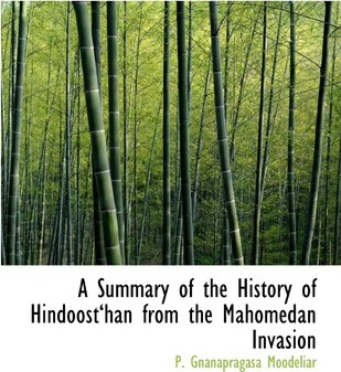 A Summary of the History of Hindoosta Han from the Mahomedan Invasion