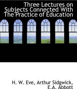 Three Lectures on Subjects Connected with the Practice of Education